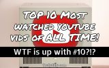top 10 most watched youtube vids of all time