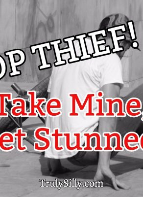 stop thief take mine get stunned truly silly